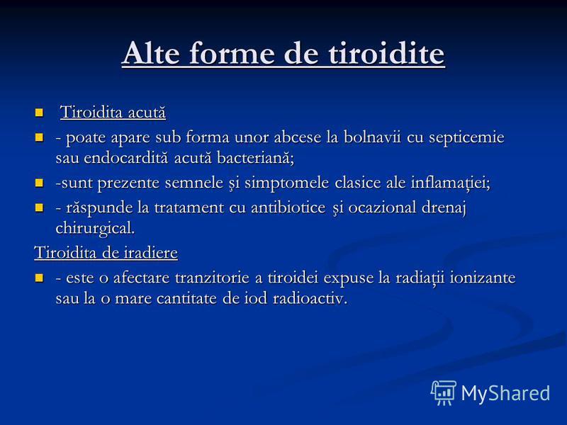 Alte forme de tiroidite Tiroidita acută Tiroidita acută - poate apare sub forma unor abcese la bolnavii cu septicemie sau endocardită acută bacteriană; - poate apare sub forma unor abcese la bolnavii cu septicemie sau endocardită acută bacteriană; -s