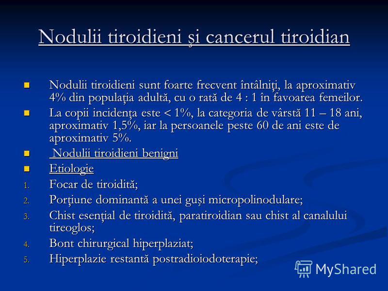 Nodulii tiroidieni şi cancerul tiroidian Nodulii tiroidieni sunt foarte frecvent întâlniţi, la aproximativ 4% din populaţia adultă, cu o rată de 4 : 1 în favoarea femeilor. Nodulii tiroidieni sunt foarte frecvent întâlniţi, la aproximativ 4% din popu