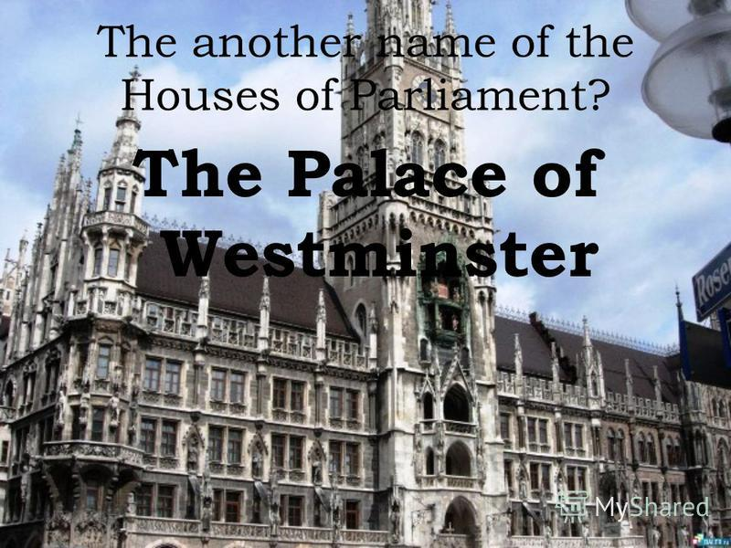 The another name of the Houses of Parliament? The Palace of Westminster