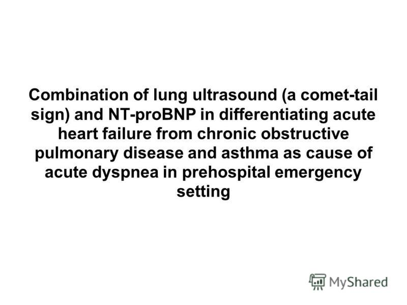 Combination of lung ultrasound (a comet-tail sign) and NT-proBNP in differentiating acute heart failure from chronic obstructive pulmonary disease and asthma as cause of acute dyspnea in prehospital emergency setting