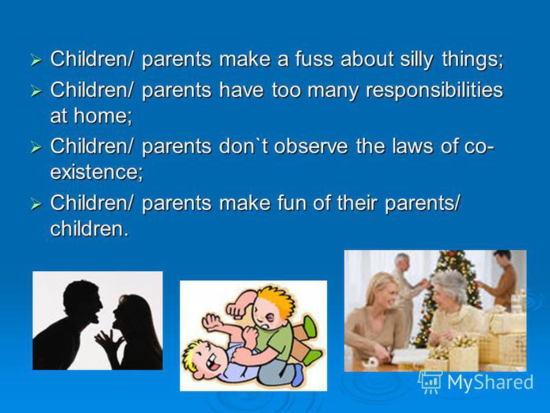 Children/ parents make a fuss about silly things; Children/ parents make a fuss about silly things; Children/ parents have too many responsibilities at home; Children/ parents have too many responsibilities at home; Children/ parents don`t observe th
