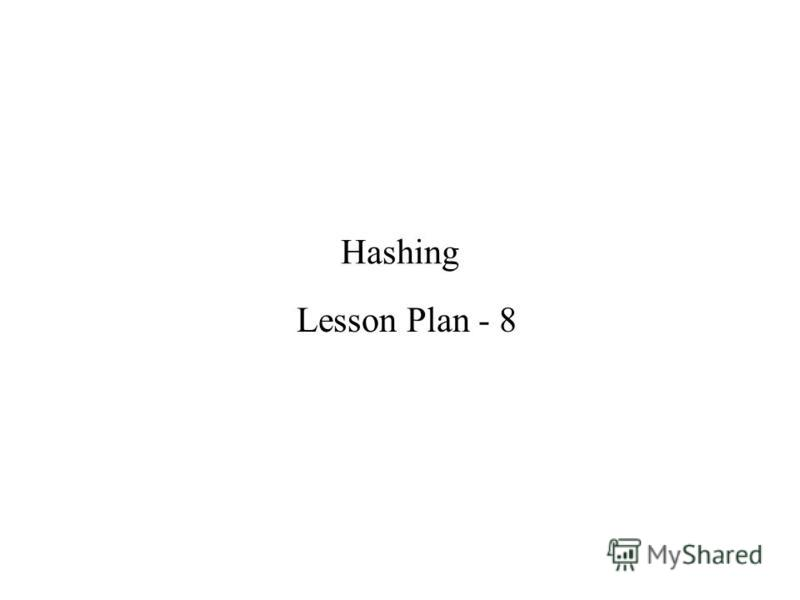 Hashing Lesson Plan - 8