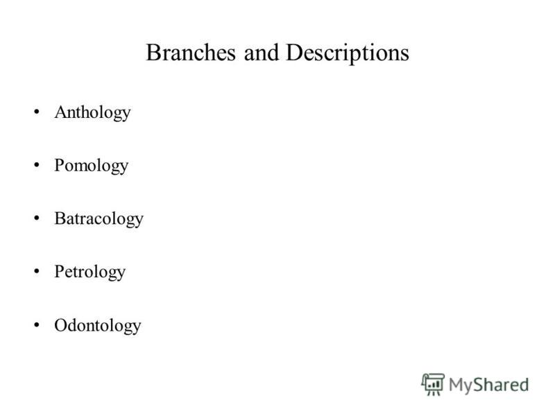 Branches and Descriptions Anthology Pomology Batracology Petrology Odontology