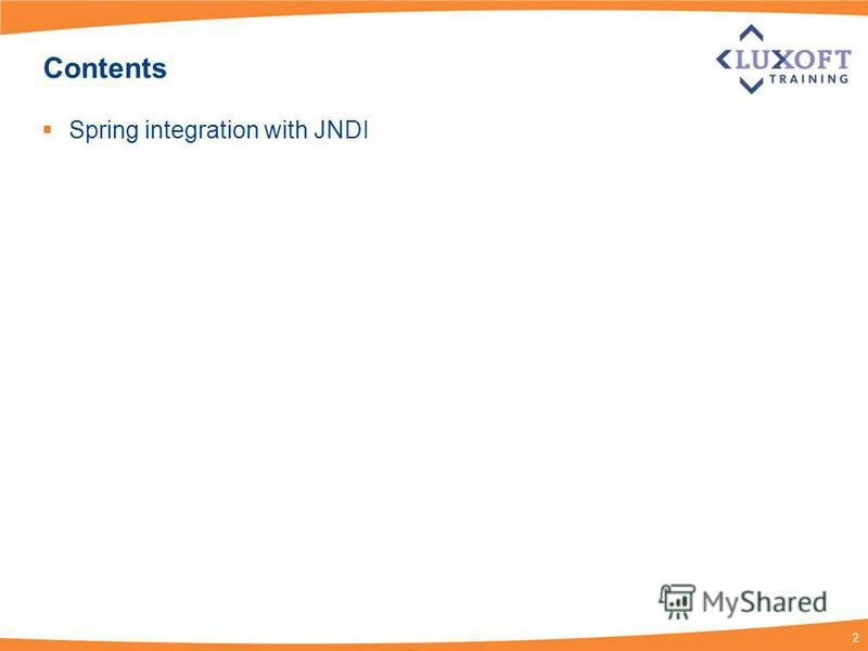 2 Contents Spring integration with JNDI