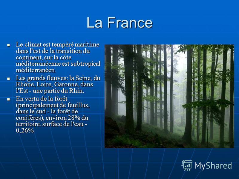 La France Le climat est tempéré maritime dans l'est de la transition du continent, sur la côte méditerranéenne est subtropical méditerranéen. Le climat est tempéré maritime dans l'est de la transition du continent, sur la côte méditerranéenne est sub