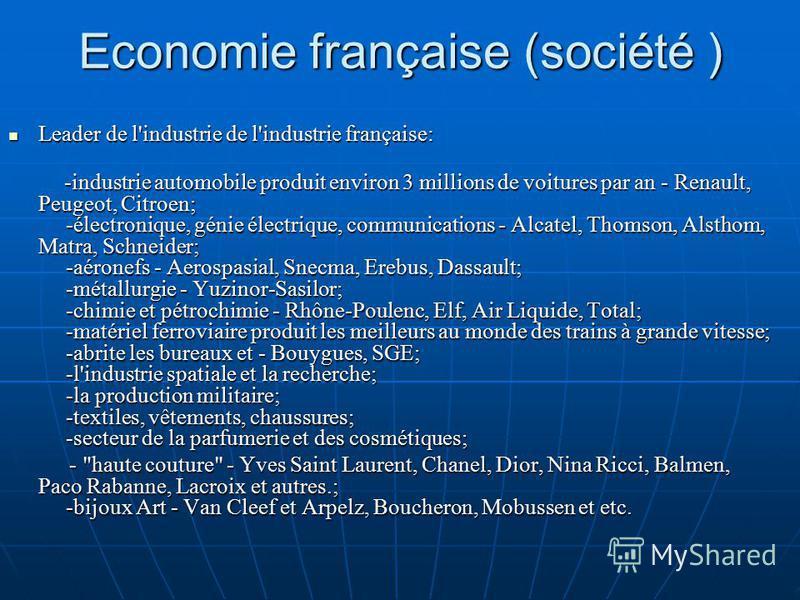 Economie française (société ) Leader de l'industrie de l'industrie française: Leader de l'industrie de l'industrie française: -industrie automobile produit environ 3 millions de voitures par an - Renault, Peugeot, Citroen; -électronique, génie électr