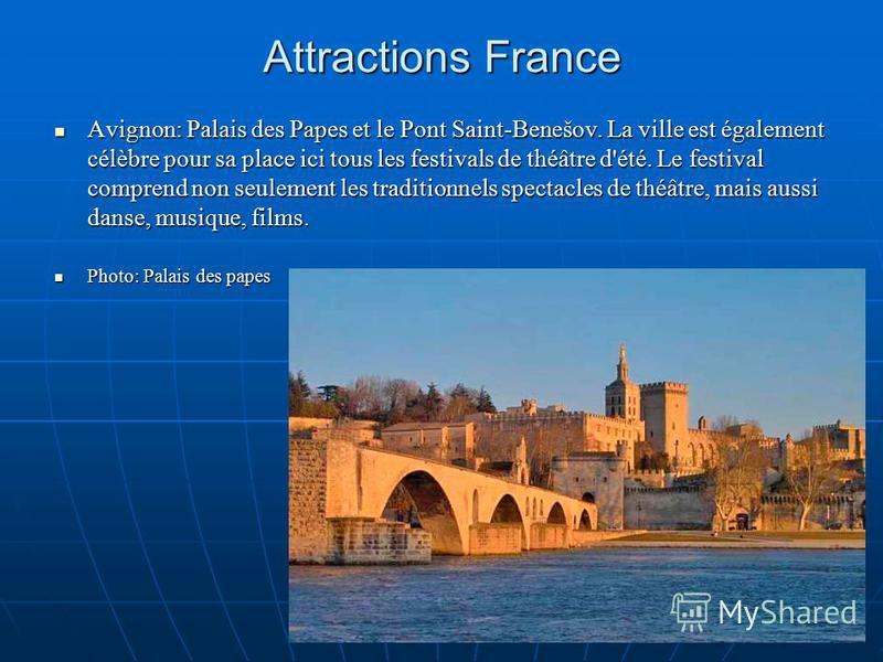 Attractions France Avignon: Palais des Papes et le Pont Saint-Benešov. La ville est également célèbre pour sa place ici tous les festivals de théâtre d'été. Le festival comprend non seulement les traditionnels spectacles de théâtre, mais aussi danse,