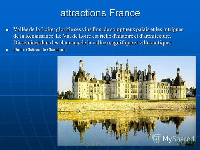 attractions France Vallée de la Loire: glorifié ses vins fins, de somptueux palais et les intrigues de la Renaissance. Le Val de Loire est riche d'histoire et d'architecture. Disséminés dans les châteaux de la vallée magnifique et villes antiques. Va