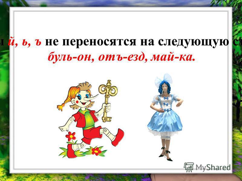 Буквы й, ь, ъ не переносятся на следующую строку: буль-он, отъ-езд, май-ка.