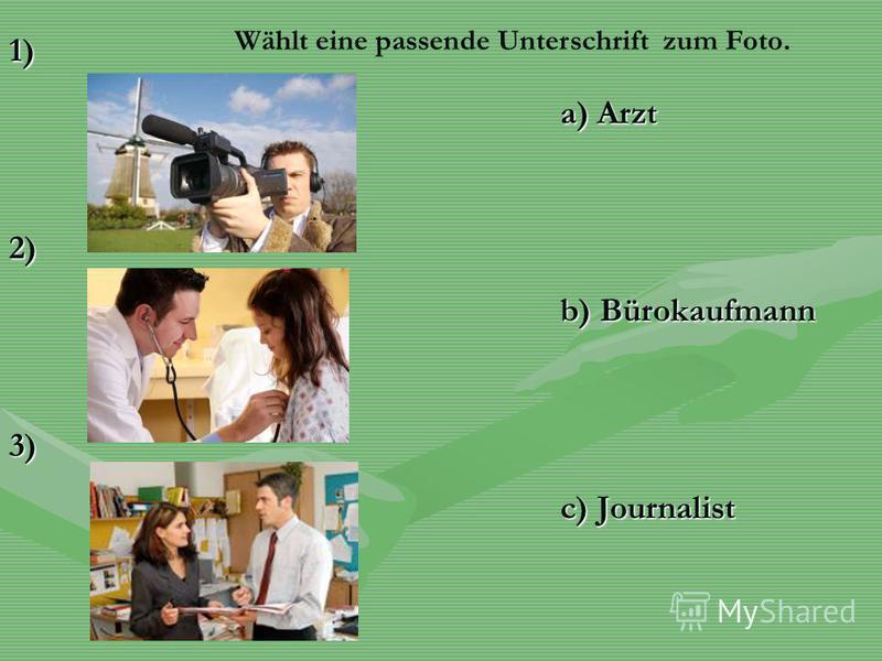 1)2)3) a) Arzt b) Bürokaufmann c) Journalist Wählt eine passende Unterschrift zum Foto.