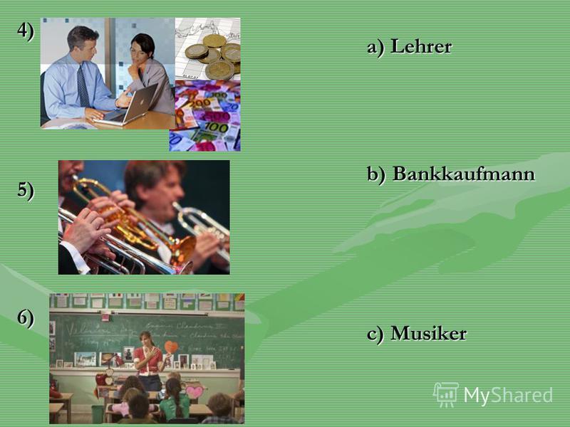 4)5)6) a) Lehrer b) Bankkaufmann c) Musiker