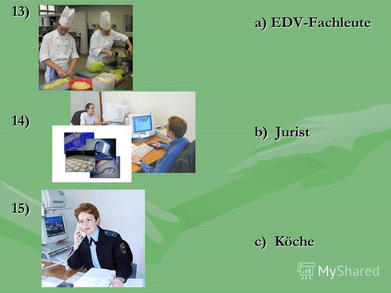 13)14)15) a) EDV-Fachleute b) Jurist c) Köche