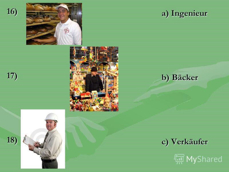 16)17)18) a) Ingenieur b) Bäcker c) Verkäufer