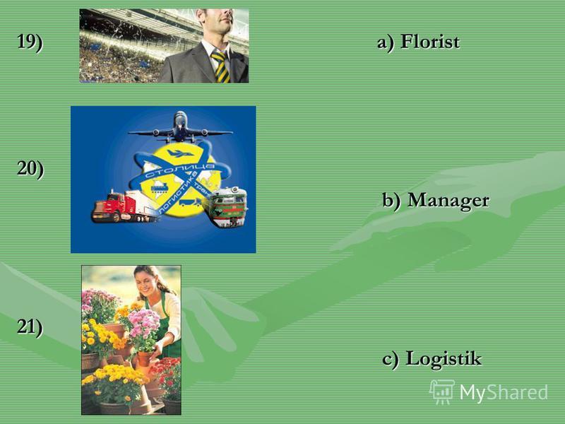 19)20)21) a) Florist b) Manager c) Logistik
