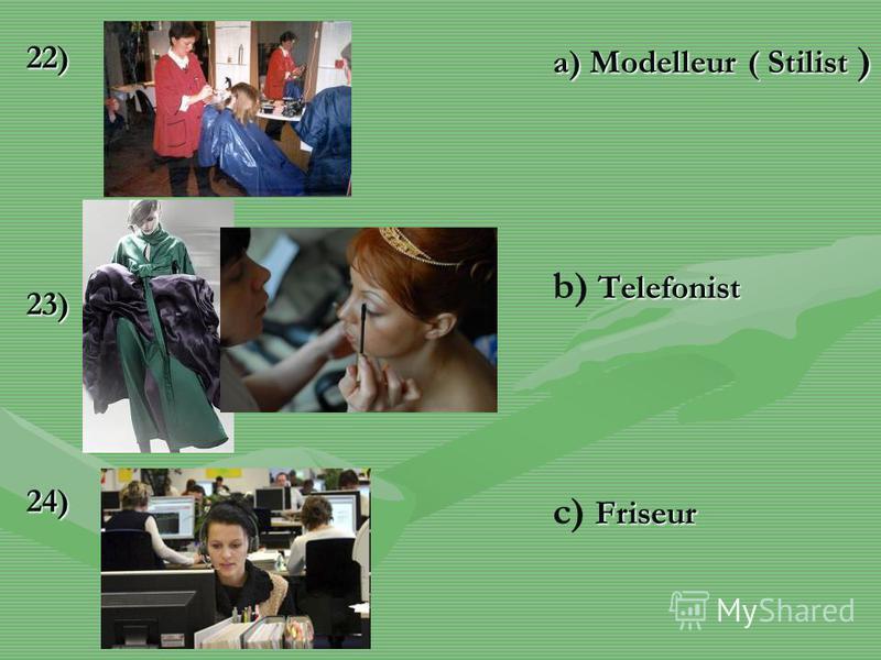 22)23)24) a) Modelleur ( Stilist ) Telefonist b) Telefonist Friseur c) Friseur