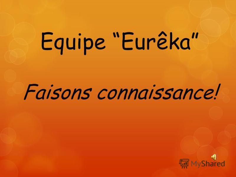 Equipe Eurêka Faisons connaissance!