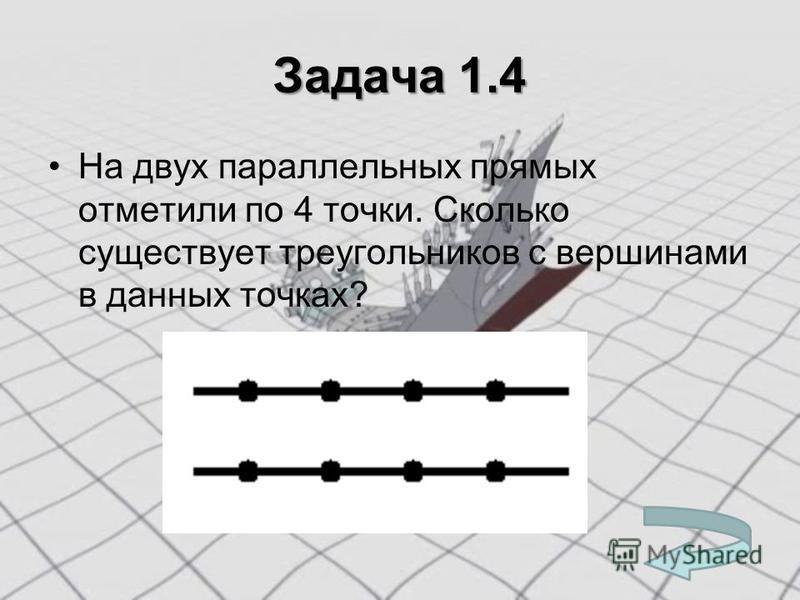 Задача 1.4 На двух параллельных прямых отметили по 4 точки. Сколько существует треугольников с вершинами в данных точках?