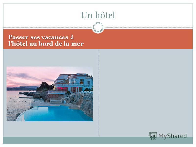Passer ses vacances à lhôtel au bord de la mer Un hôtel
