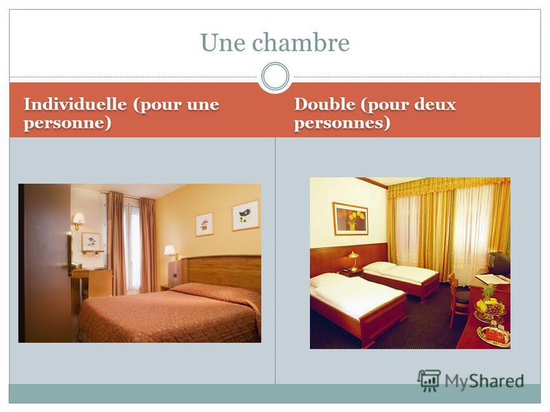 Individuelle (pour une personne) Double (pour deux personnes) Une chambre