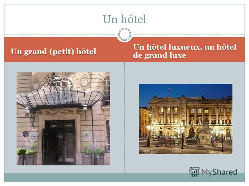 Un grand (petit) hôtel Un hôtel luxueux, un hôtel de grand luxe Un hôtel
