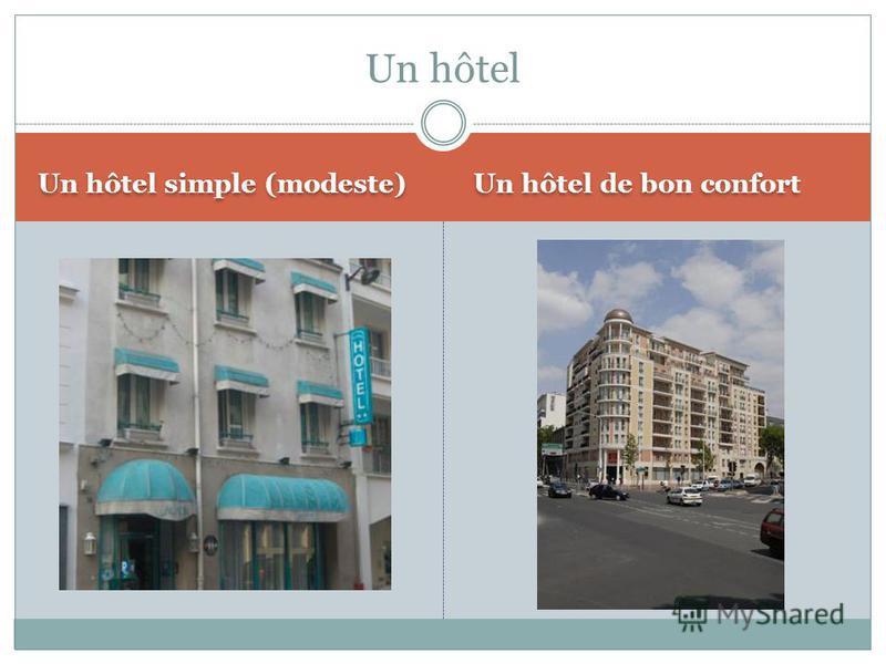 Un hôtel simple (modeste) Un hôtel de bon confort Un hôtel