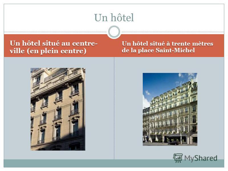 Un hôtel situé au centre- ville (en plein centre) Un hôtel situé à trente mètres de la place Saint-Michel Un hôtel