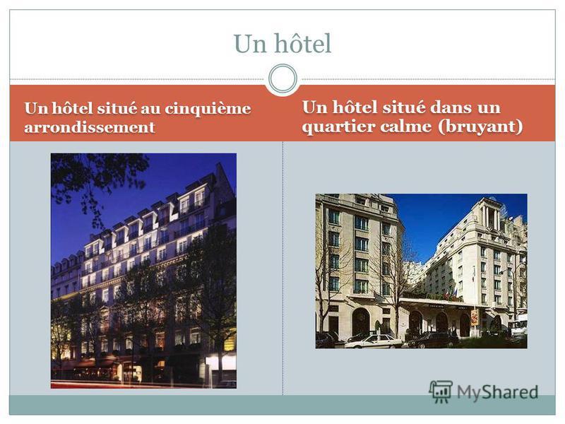 Un hôtel situé au cinquième arrondissement Un hôtel situé dans un quartier calme (bruyant) Un hôtel