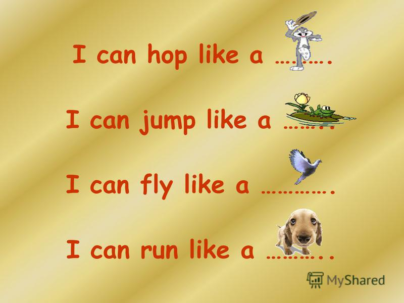I can hop like a ………. I can jump like a …….. I can fly like a …………. I can run like a ………..