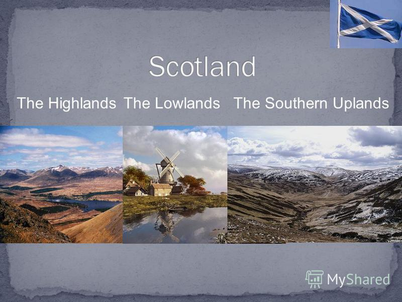 The HighlandsThe LowlandsThe Southern Uplands