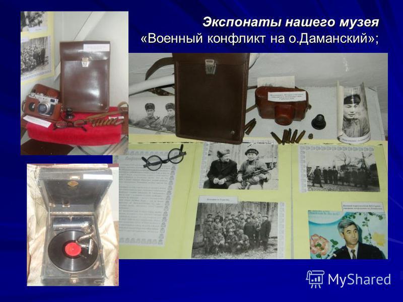 Экспонаты нашего музея «Военный конфликт на о.Даманский»;