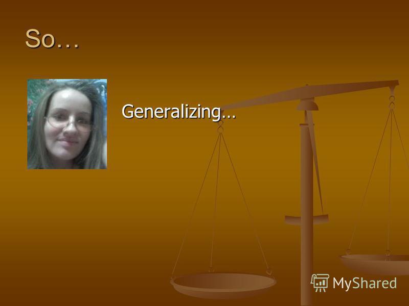 So… Generalizing…