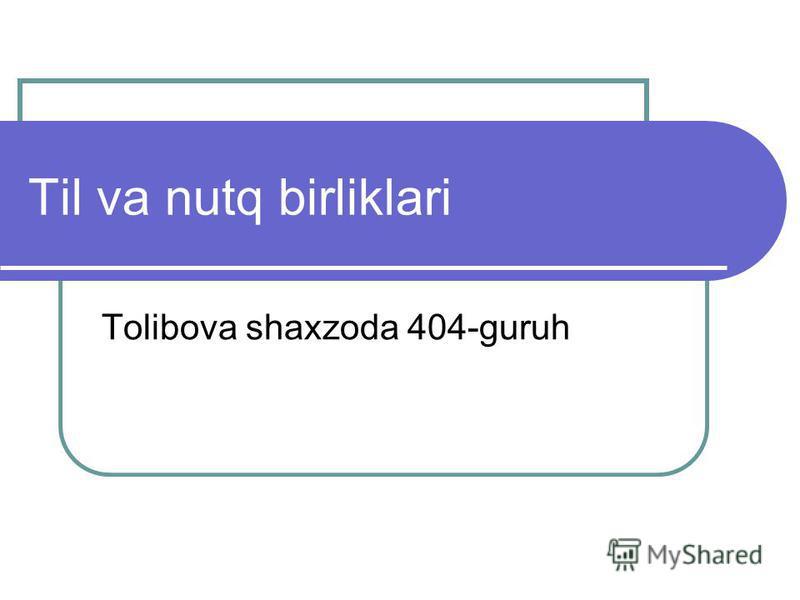 Til va nutq birliklari Tolibova shaxzoda 404-guruh