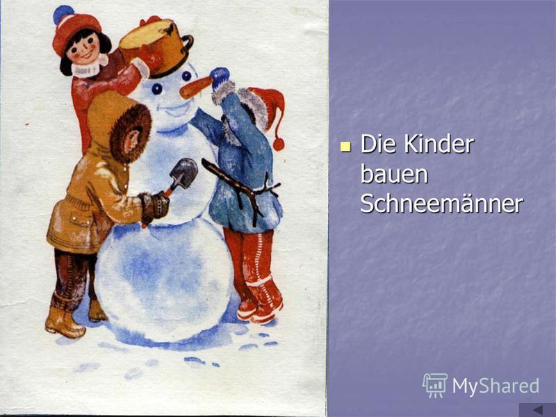 Die Kinder bauen Schneemänner Die Kinder bauen Schneemänner