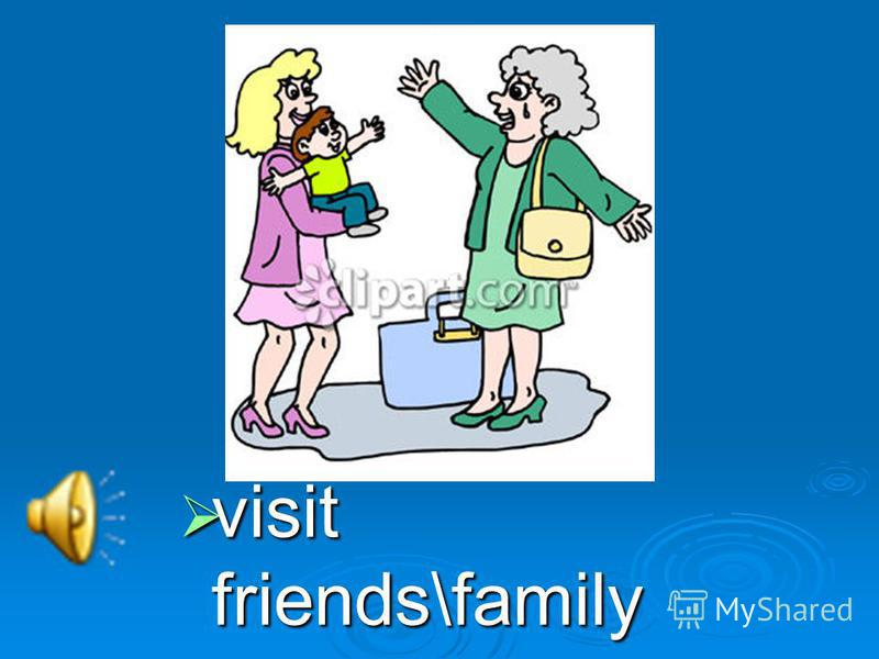 visit friends\family visit friends\family