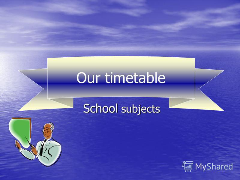 Our timetable School subjects Our timetable