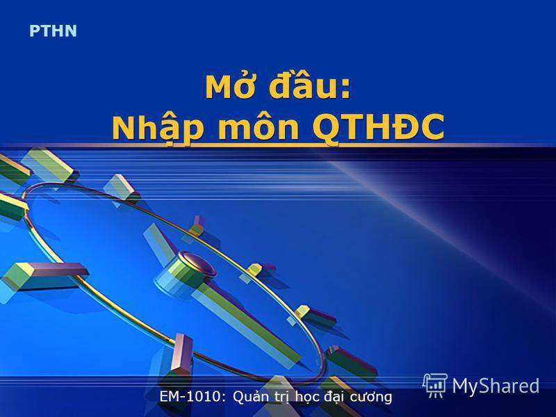 PTHN M đu: Nh p môn QTHĐC EM-1010: Qun tr hc đi cương