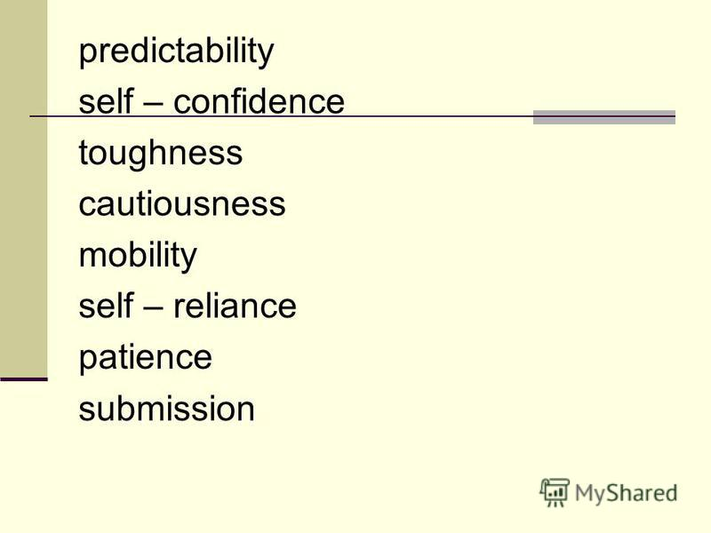 predictability self – confidence toughness cautiousness mobility self – reliance patience submission