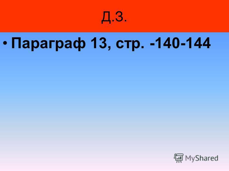 Д.З. Параграф 13, стр. -140-144