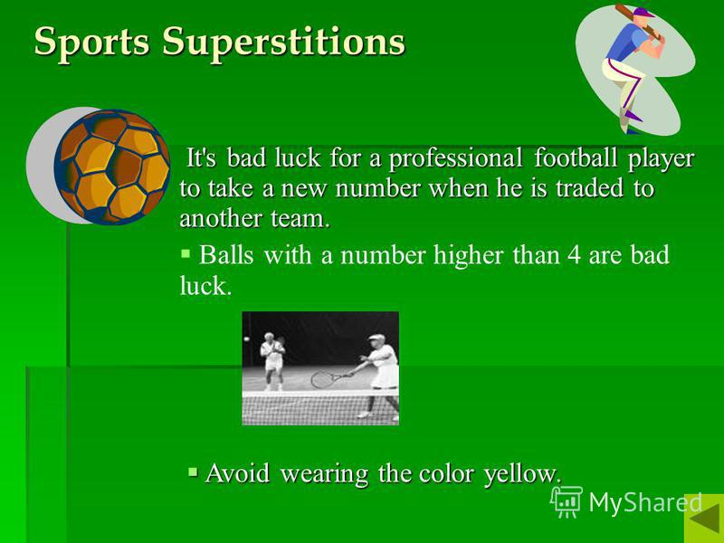 Sports Superstitions It's bad luck for a professional football player to take a new number when he is traded to another team. It's bad luck for a professional football player to take a new number when he is traded to another team. Balls with a number