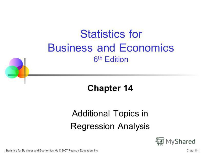 Chap 14-1 Statistics for Business and Economics, 6e © 2007 Pearson Education, Inc. Chapter 14 Additional Topics in Regression Analysis Statistics for Business and Economics 6 th Edition