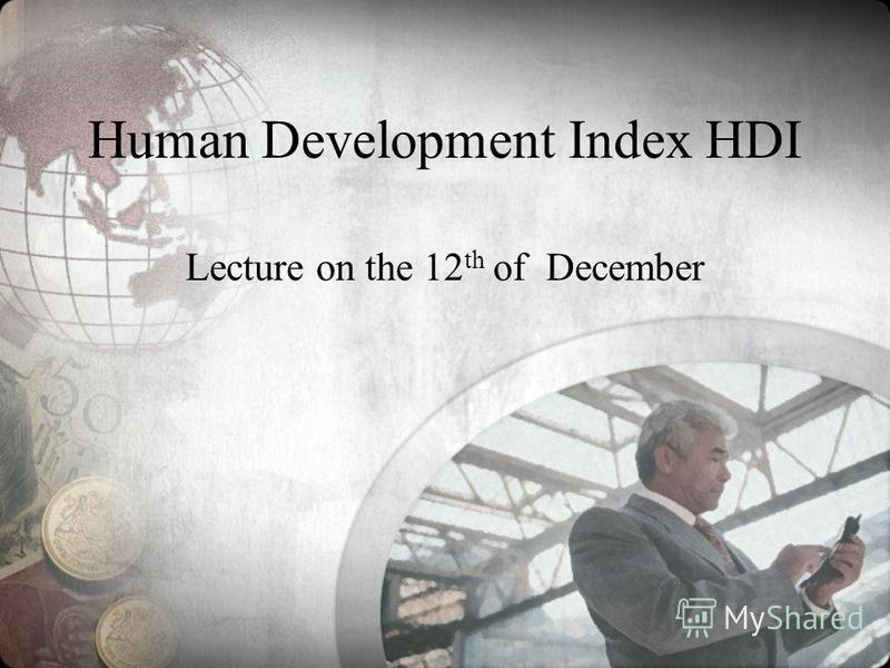 Human Development Index HDI Lecture on the 12 th of December