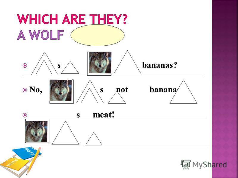 s bananas? No, s not bananas. s meat!