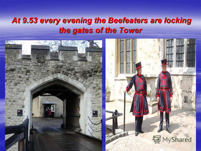 At 9.53 every evening the Beefeaters are locking the gates of the Tower At 9.53 every evening the Beefeaters are locking the gates of the Tower