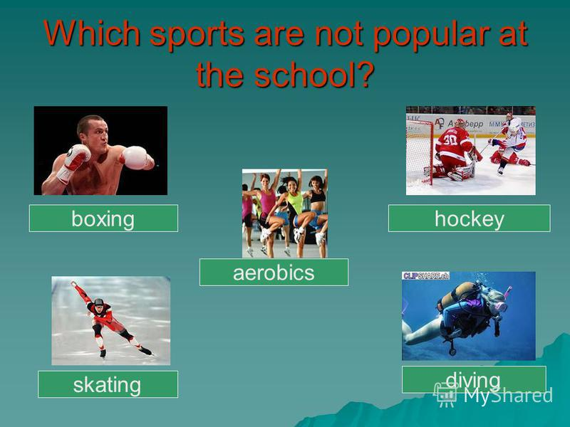 Which sports are not popular at the school? boxing hockey aerobics skating diving