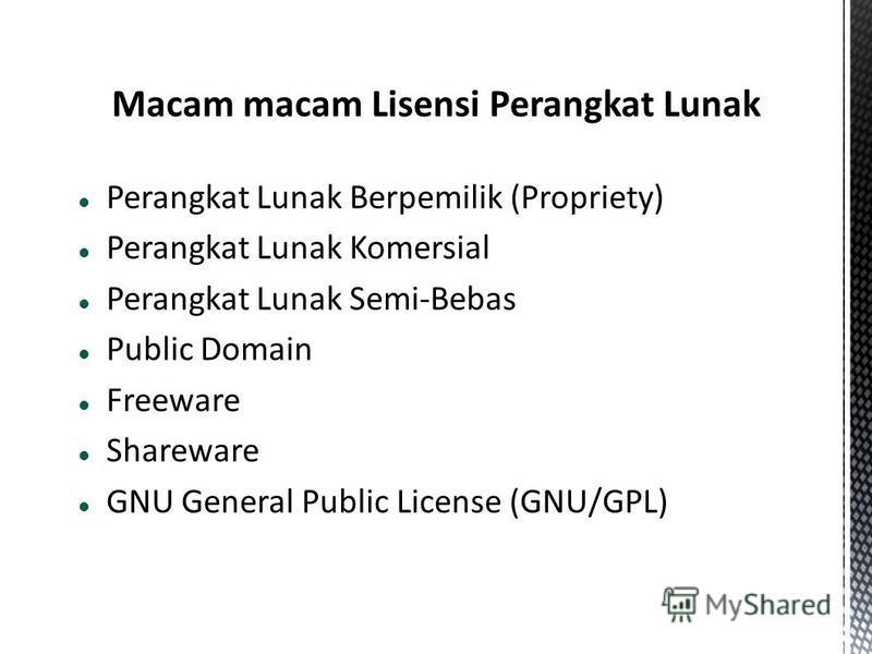 Perangkat Lunak Berpemilik (Propriety) Perangkat Lunak Komersial Perangkat Lunak Semi-Bebas Public Domain Freeware Shareware GNU General Public License (GNU/GPL)