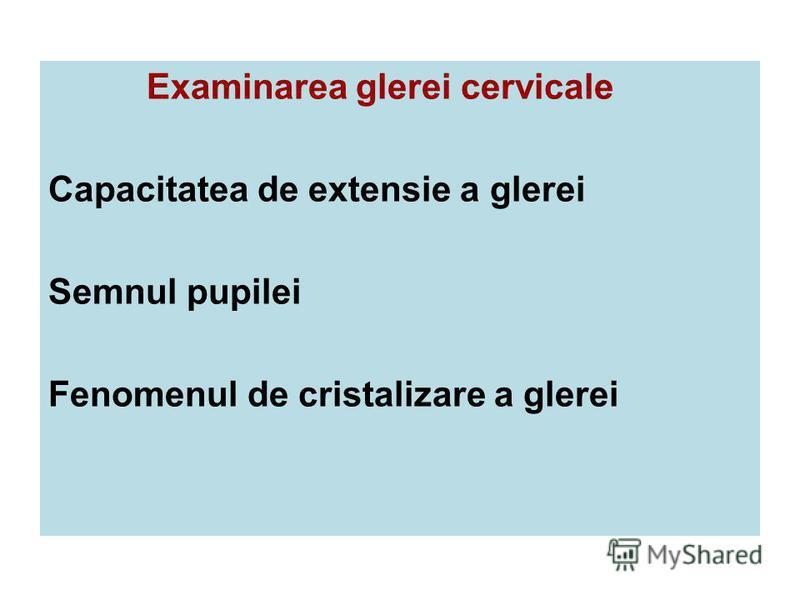 Examinarea glerei cervicale Capacitatea de extensie a glerei Semnul pupilei Fenomenul de cristalizare a glerei