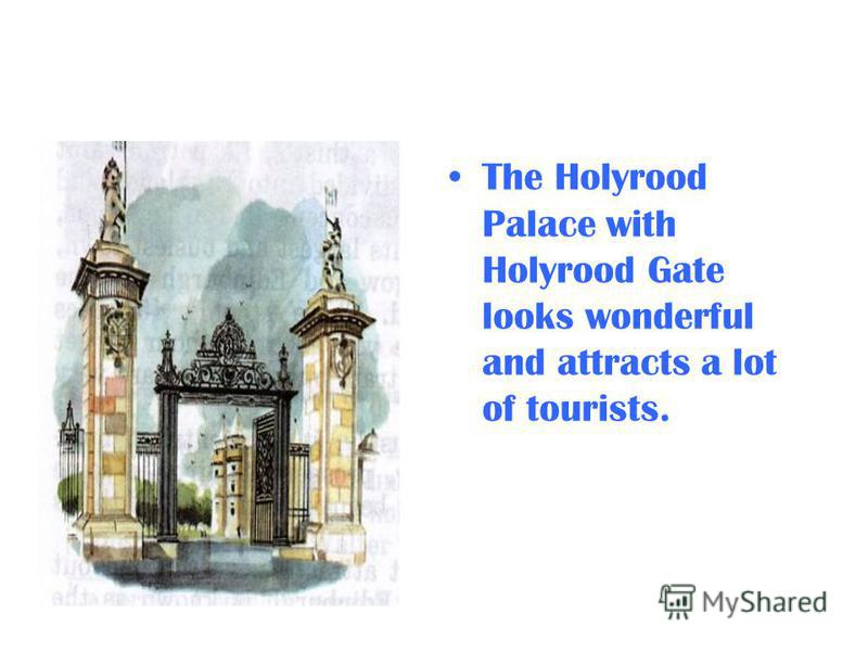 The Holyrood Palace with Holyrood Gate looks wonderful and attracts a lot of tourists.