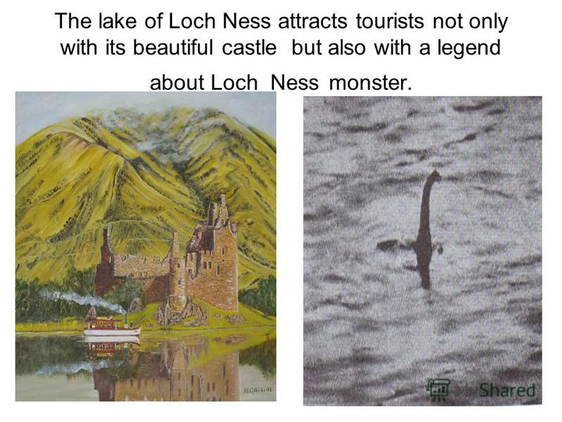 The lake of Loch Ness attracts tourists not only with its beautiful castle but also with a legend about Loch Ness monster.