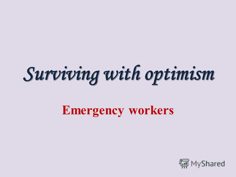 Surviving with optimism Emergency workers