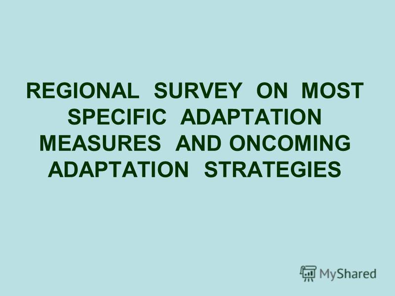 REGIONAL SURVEY ON MOST SPECIFIC ADAPTATION MEASURES AND ONCOMING ADAPTATION STRATEGIES